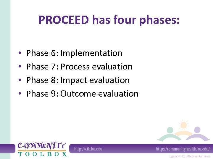 PROCEED has four phases: • • Phase 6: Implementation Phase 7: Process evaluation Phase