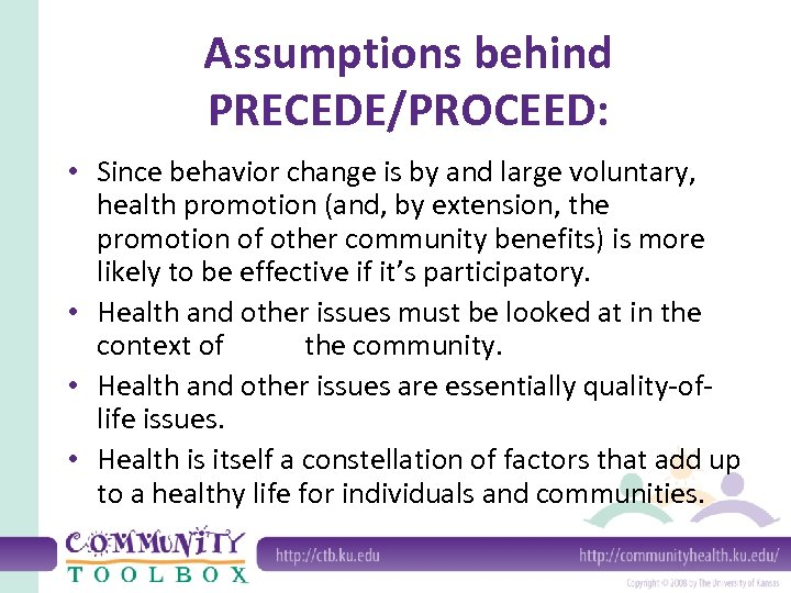 Assumptions behind PRECEDE/PROCEED: • Since behavior change is by and large voluntary, health promotion