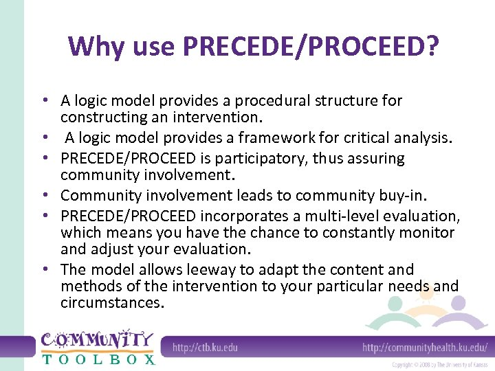 Why use PRECEDE/PROCEED? • A logic model provides a procedural structure for constructing an