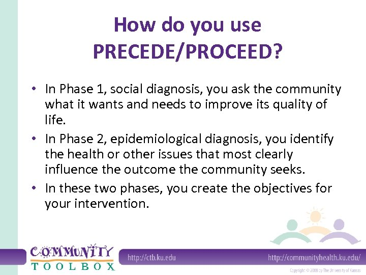 How do you use PRECEDE/PROCEED? • In Phase 1, social diagnosis, you ask the
