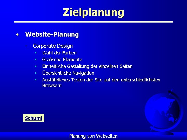 Zielplanung • Website-Planung - Corporate Design § § § Wahl der Farben Grafische Elemente