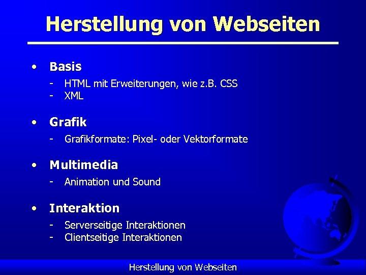 Herstellung von Webseiten • Basis - HTML mit Erweiterungen, wie z. B. CSS XML