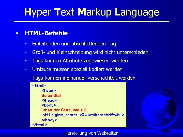 Hyper Text Markup Language • HTML-Befehle - Einleitenden und abschließenden Tag - Groß- und