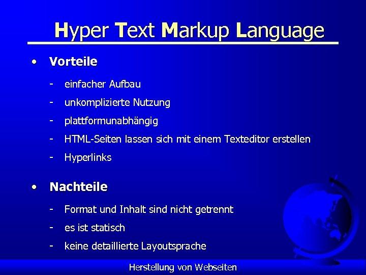 Hyper Text Markup Language • Vorteile - einfacher Aufbau - unkomplizierte Nutzung - plattformunabhängig