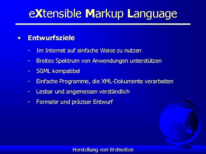 e. Xtensible Markup Language • Entwurfsziele - Im Internet auf einfache Weise zu nutzen