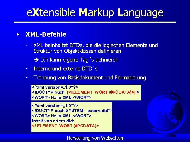 e. Xtensible Markup Language • XML-Befehle - XML beinhaltet DTDs, die logischen Elemente und