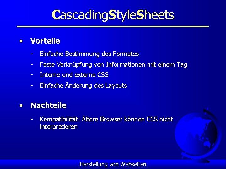 Cascading. Style. Sheets • Vorteile - Einfache Bestimmung des Formates - Feste Verknüpfung von
