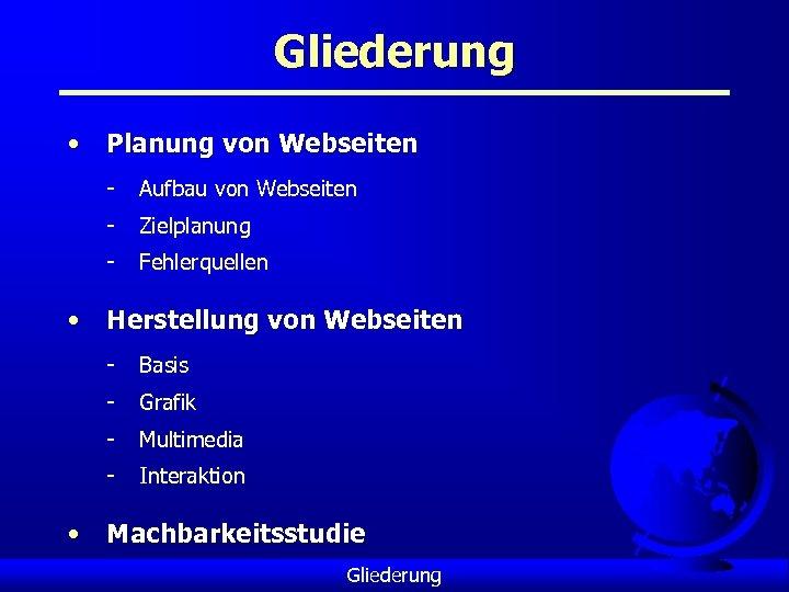 Gliederung • Planung von Webseiten - Aufbau von Webseiten - Zielplanung - Fehlerquellen •