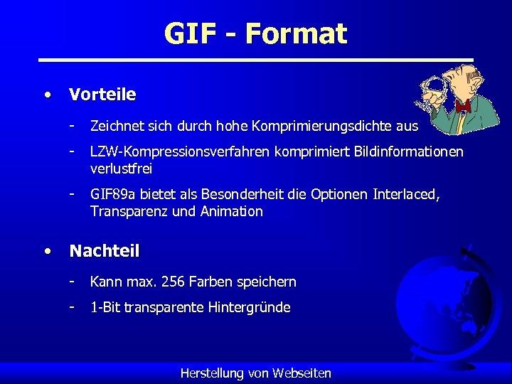 GIF - Format • Vorteile - Zeichnet sich durch hohe Komprimierungsdichte aus - LZW-Kompressionsverfahren