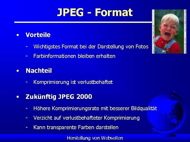 JPEG - Format • Vorteile - Wichtigstes Format bei der Darstellung von Fotos -