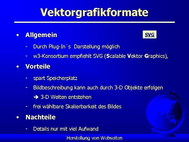 Vektorgrafikformate • Allgemein SVG - Durch Plug-In´s Darstellung möglich - w 3 -Konsortium empfiehlt
