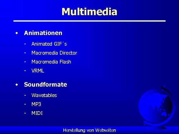 Multimedia • Animationen - Animated GIF´s - Macromedia Director - Macromedia Flash - VRML