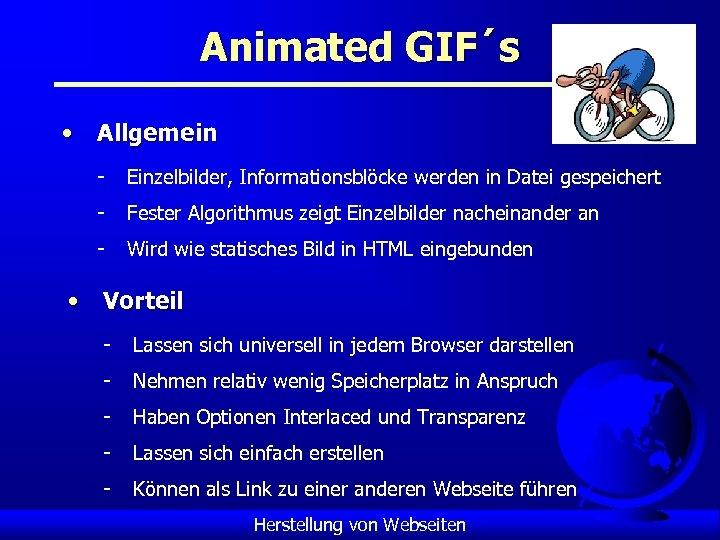 Animated GIF´s • Allgemein - Einzelbilder, Informationsblöcke werden in Datei gespeichert - Fester Algorithmus