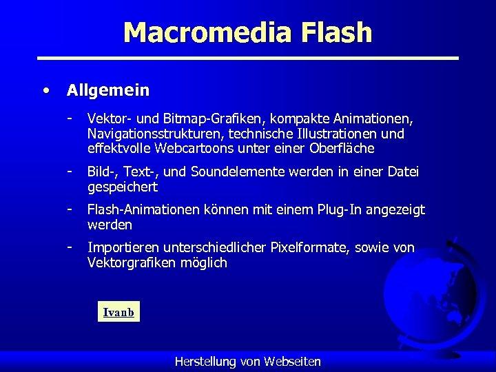Macromedia Flash • Allgemein - Vektor- und Bitmap-Grafiken, kompakte Animationen, Navigationsstrukturen, technische Illustrationen und