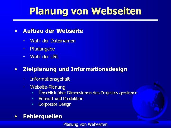 Planung von Webseiten • Aufbau der Webseite - Wahl der Dateinamen - Pfadangabe -