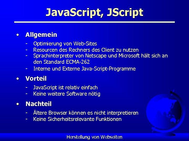 Java. Script, JScript • Allgemein - Optimierung von Web-Sites Resourcen des Rechners des Client