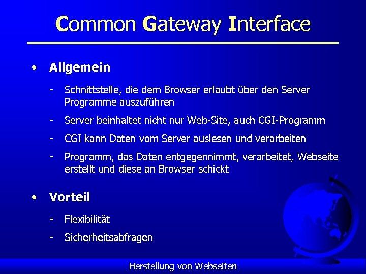 Common Gateway Interface • Allgemein - Schnittstelle, die dem Browser erlaubt über den Server