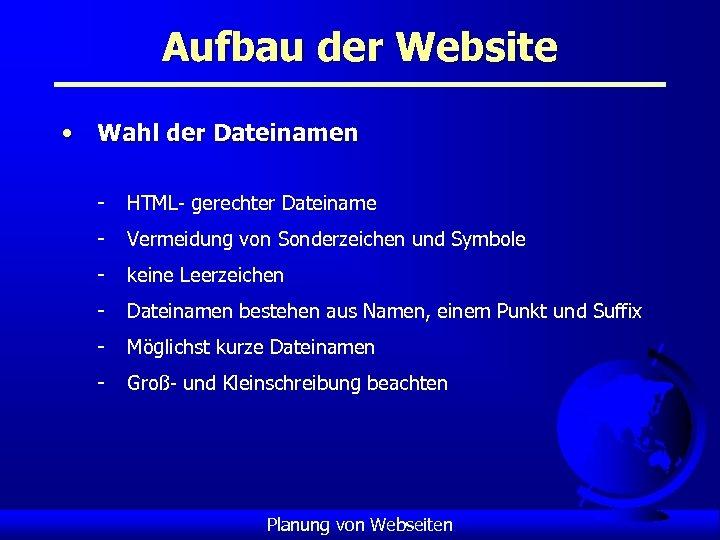 Aufbau der Website • Wahl der Dateinamen - HTML- gerechter Dateiname - Vermeidung von