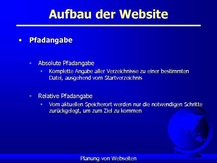 Aufbau der Website • Pfadangabe - Absolute Pfadangabe § - Komplette Angabe aller Verzeichnisse