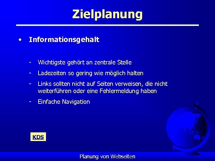 Zielplanung • Informationsgehalt - Wichtigste gehört an zentrale Stelle - Ladezeiten so gering wie