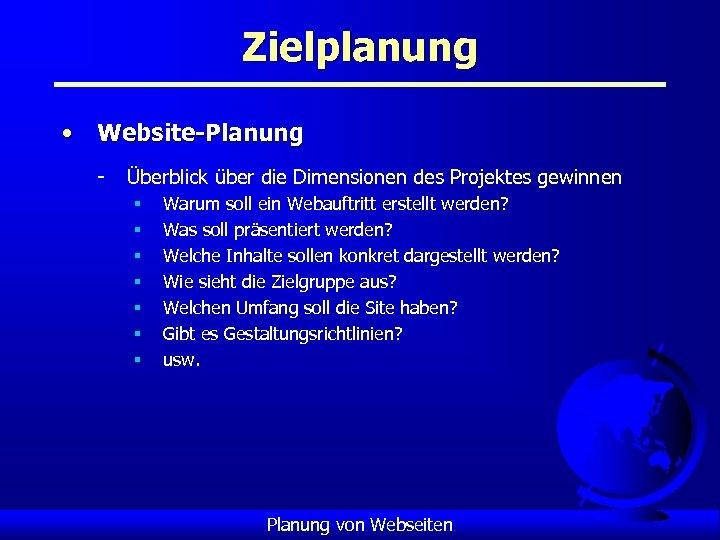 Zielplanung • Website-Planung - Überblick über die Dimensionen des Projektes gewinnen § § §