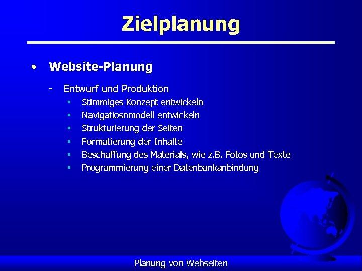 Zielplanung • Website-Planung - Entwurf und Produktion § § § Stimmiges Konzept entwickeln Navigatiosnmodell