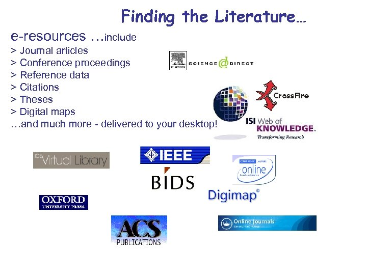 Finding the Literature… e-resources …include > Journal articles > Conference proceedings > Reference data