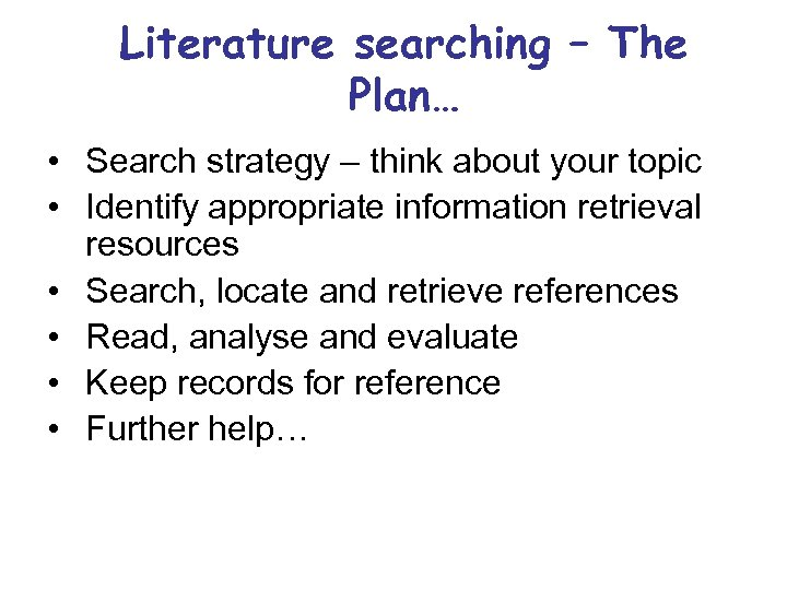 Literature searching – The Plan… • Search strategy – think about your topic •