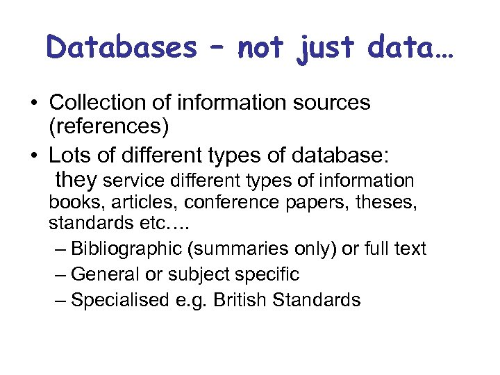 Databases – not just data… • Collection of information sources (references) • Lots of