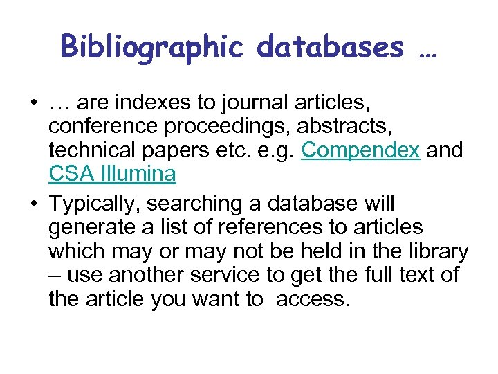 Bibliographic databases … • … are indexes to journal articles, conference proceedings, abstracts, technical