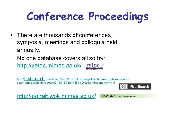 Conference Proceedings • There are thousands of conferences, symposia, meetings and colloquia held annually.