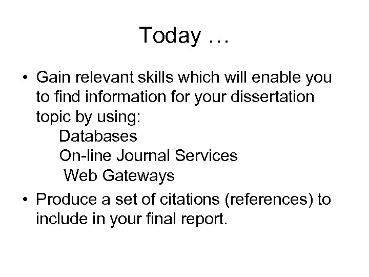 Today … • Gain relevant skills which will enable you to find information for