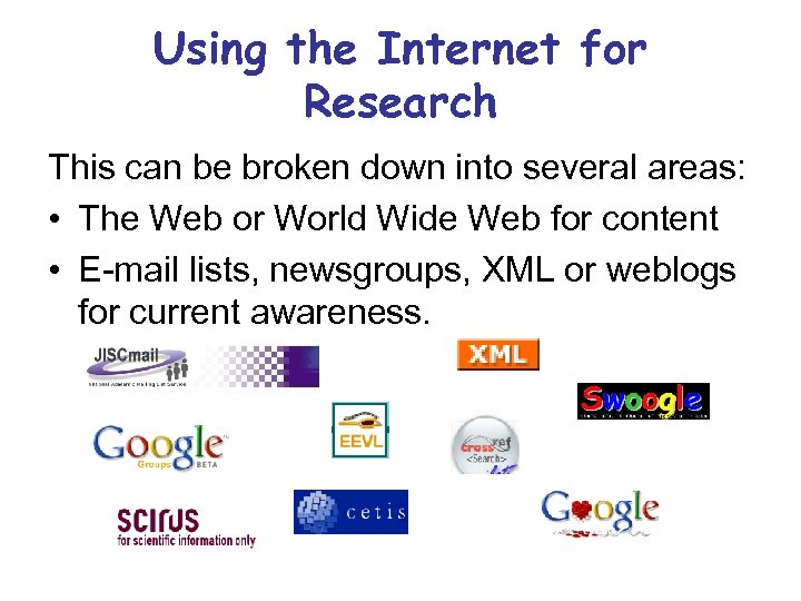 Using the Internet for Research This can be broken down into several areas: •