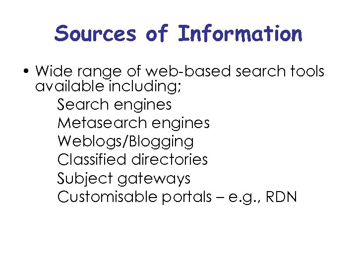Sources of Information • Wide range of web-based search tools available including; Search engines