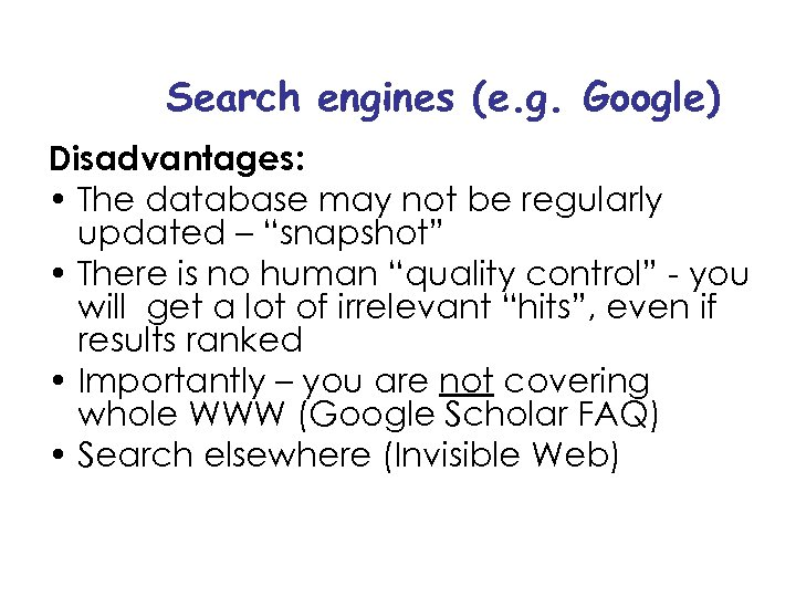 Search engines (e. g. Google) Disadvantages: • The database may not be regularly updated