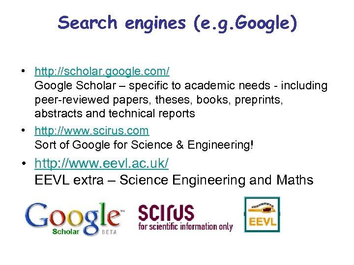 Search engines (e. g. Google) • http: //scholar. google. com/ Google Scholar – specific