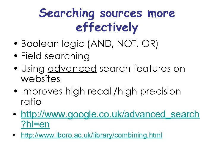 Searching sources more effectively • Boolean logic (AND, NOT, OR) • Field searching •