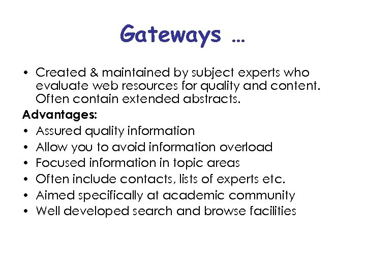 Gateways … • Created & maintained by subject experts who evaluate web resources for
