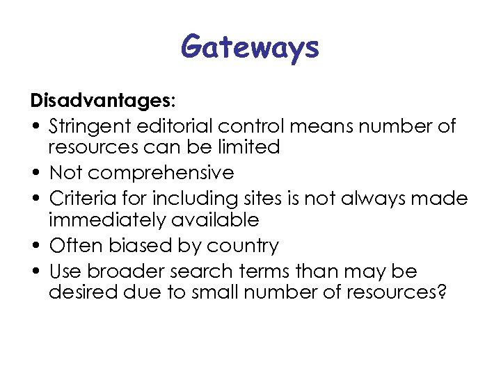 Gateways Disadvantages: • Stringent editorial control means number of resources can be limited •