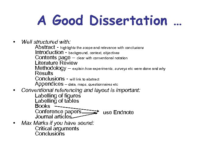A Good Dissertation … • • • Well structured with: Abstract - highlights the