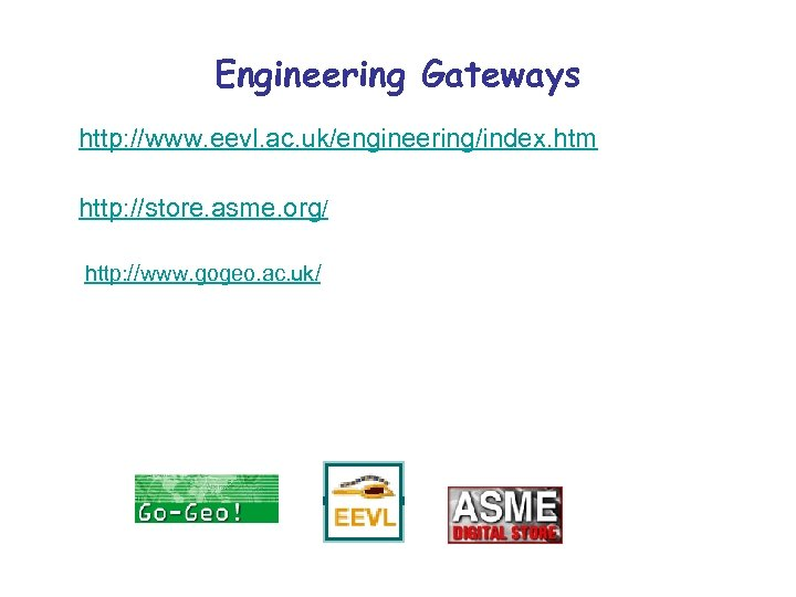 Engineering Gateways http: //www. eevl. ac. uk/engineering/index. htm http: //store. asme. org/ http: //www.