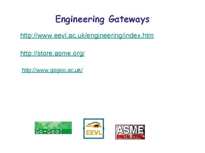Engineering Gateways http: //www. eevl. ac. uk/engineering/index. htm http: //store. asme. org/ http: //www.