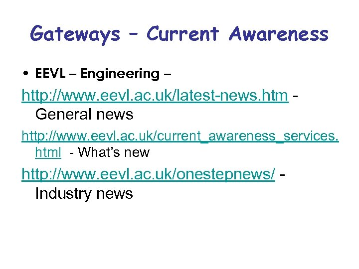 Gateways – Current Awareness • EEVL – Engineering – http: //www. eevl. ac. uk/latest-news.