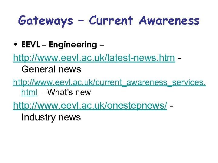 Gateways – Current Awareness • EEVL – Engineering – http: //www. eevl. ac. uk/latest-news.