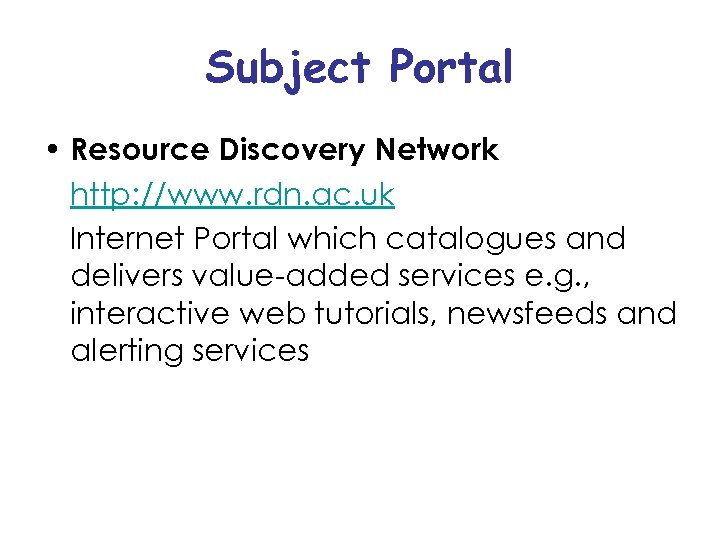 Subject Portal • Resource Discovery Network http: //www. rdn. ac. uk Internet Portal which