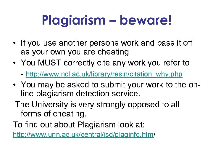 Plagiarism – beware! • If you use another persons work and pass it off