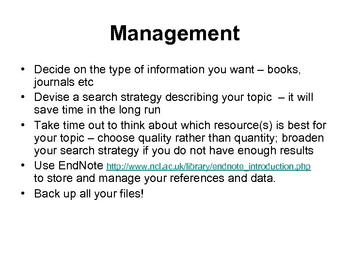 Management • Decide on the type of information you want – books, journals etc