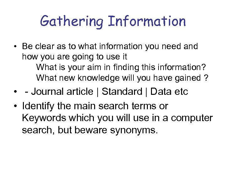 Gathering Information • Be clear as to what information you need and how you