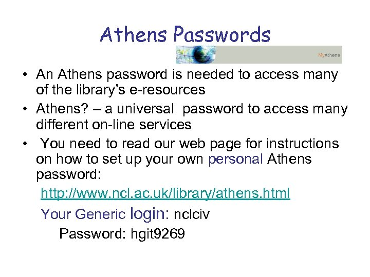 Athens Passwords • An Athens password is needed to access many of the library's