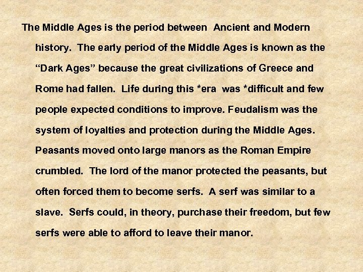 The Middle Ages is the period between Ancient and Modern history. The early period